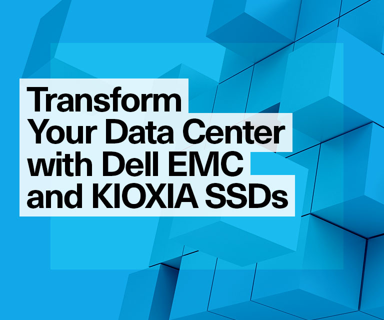 Transform Your Data Center with Dell EMC and KIOXIA SSDs