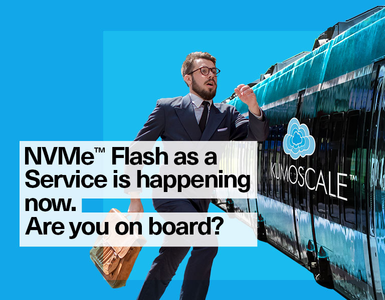 NVMe™ Flash as a Service is happening now. Are you on board?